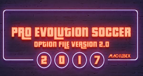 PES2017 OF v2.0 by Mackubex - دانلود اپدیت اپشن فایل Option File Update 2.0 برای PES17