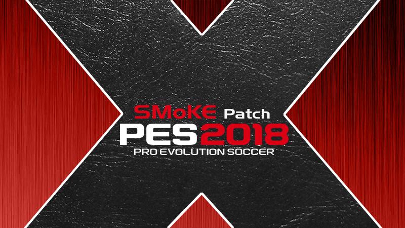 PES 2018 SMoKE Patch X - دانلود پچ Smoke X 10.1.2 برای PES2018 نسخه AIO