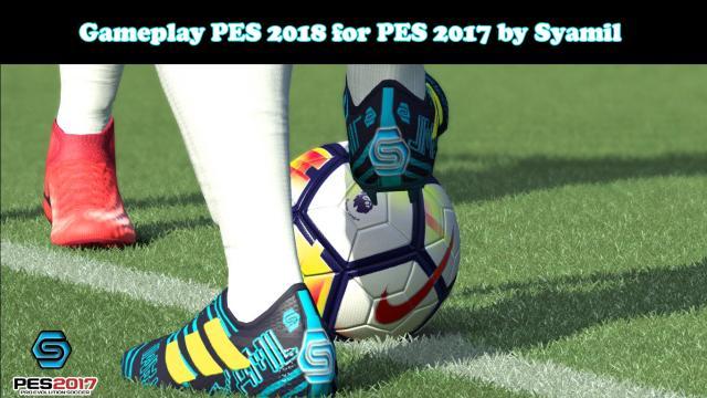 گیم پلی PES 2018 برای PES 2017 توسط Syamil (آپدیت جدید)